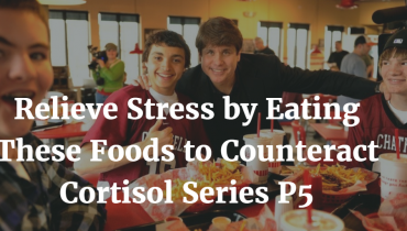 Relieve Stress by Eating These Foods to Counteract Cortisol Series P51